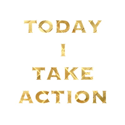Today I take action