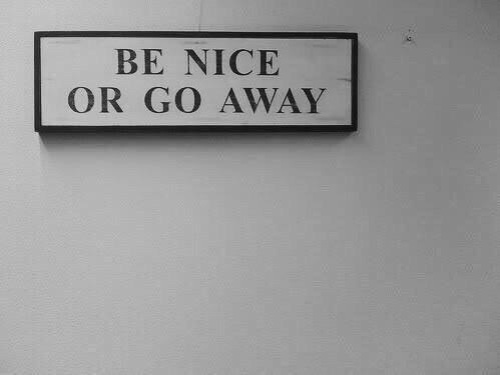be nice or else